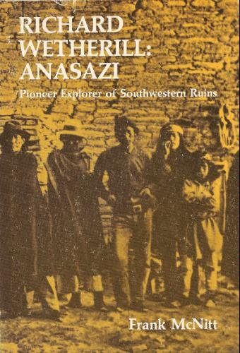 9780585303383: Richard Wetherill, Anasazi: Pioneer Explorer of Southwestern Ruins
