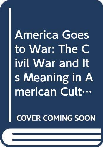 9780585370965: America Goes to War: The Civil War and Its Meaning in American Culture