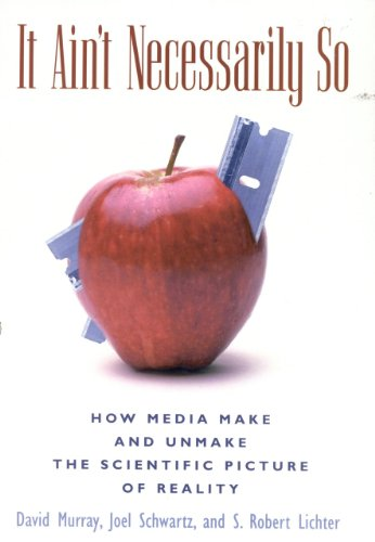9780585379906: It Ain't Necessarily So: How Media Make and Unmake the Scientific Picture of Reality