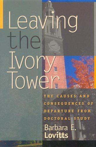 9780585383644: Leaving the Ivory Tower: The Causes and Consequences of Departure from Doctoral Study