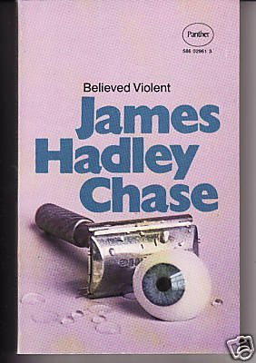 Believed Violent: Chase, James Hadley'