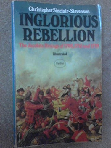 INGLORIOUS REBELLION The Jacobite Risings of 1708,: Sinclair-Stevenson, Christopher