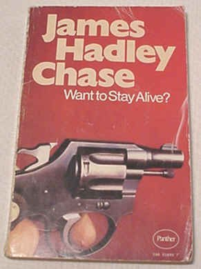 Want to Stay Alive?: James Hadley Chase
