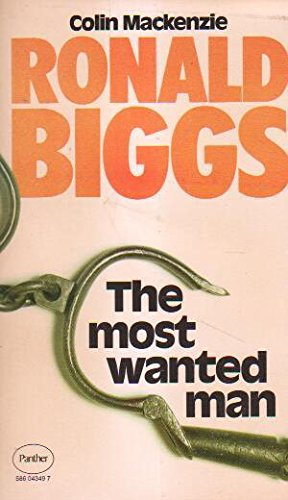 Most Wanted Man: Story of Ronald Biggs: Mackenzie, Colin