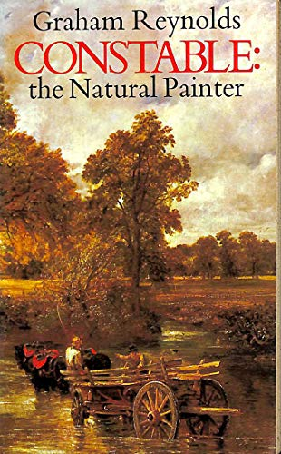 Constable: The Natural Painter: Reynolds, Graham