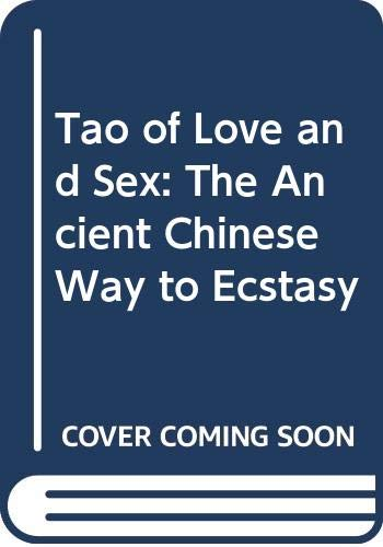 9780586045787: Tao of Love and Sex: The Ancient Chinese Way to Ecstasy