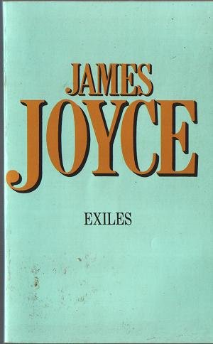 Exiles : A Play in Three Acts: Joyce, James