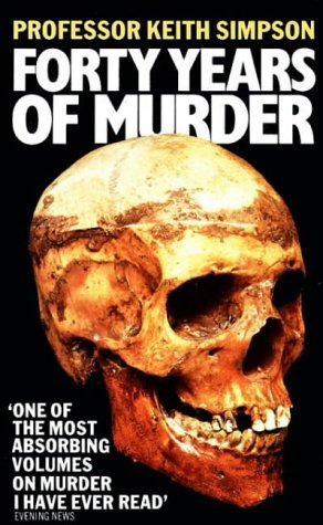 Forty Years of Murder: An Autobiography: Prof. Keith Simpson