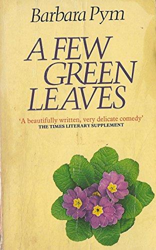 A Few Green Leaves: Pym, Barbara