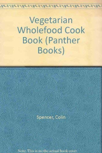Vegetarian Wholefood Cook Book (Panther Books): Spencer, Colin