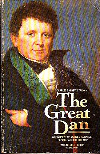The great Dan: a biography of Daniel O'Connell, the liberator of Ireland.: Trench, Charles ...