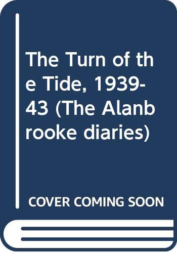 The Turn of the Tide 1939-1943: A Study Based on the Diaries and Autobiographical Notes of Field Marshal the Viscount Alanbrooke, KG OM (The Alanbrooke Diaries) (9780586068342) by Arthur Bryant; Field Marshal the Viscount Alanbrooke