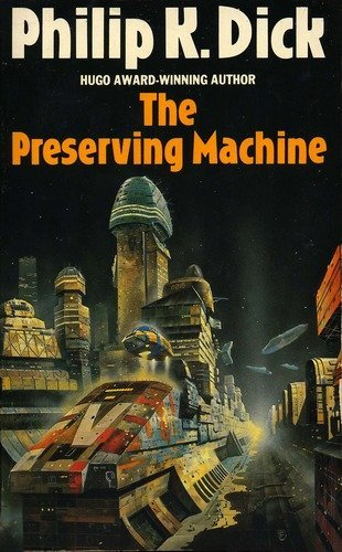 Preserving Machine and Other Stories: Dick, Philip K.