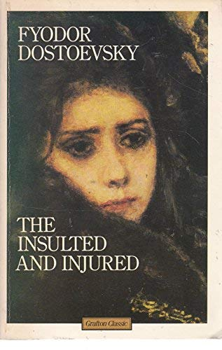 Insulted and the Injured (Grafton classic): Dostoevsky, F. M.