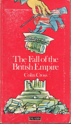 The Fall of the British Empire 1918-1968: Cross Colin