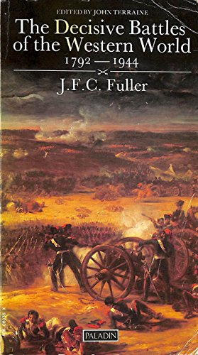 The Decisive Battles of the Western World and Their Influence Upon History: v. 1: Fuller, J. F. C.