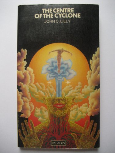 Centre of the Cyclone: An Autobiography of Inner Space: Lilly, John C.