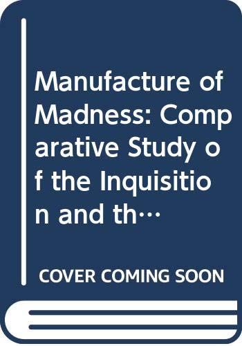 9780586081549: Manufacture of Madness: Comparative Study of the Inquisition and the Mental Health Movement