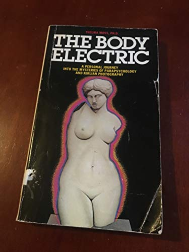 9780586083833: Body Electric: Personal Journey into the Mysteries of Parapsychological Research, Bioenergy and Kirlian Photography