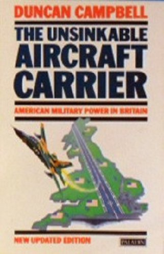 The unsinkable aircraft carrier: American military power in Britain (0586086269) by Campbell, Duncan