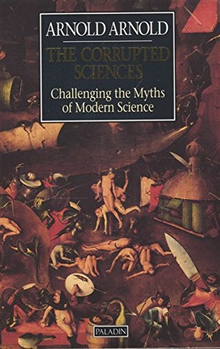 9780586088913: The Corrupted Sciences: Challenging the Myths of Modern Science