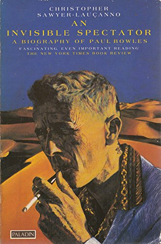 9780586089606: An Invisible Spectator: Biography of Paul Bowles