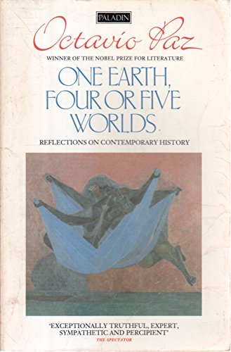 One Earth Four or Five Worlds Reflections on Contemporary History: Paz Octavio