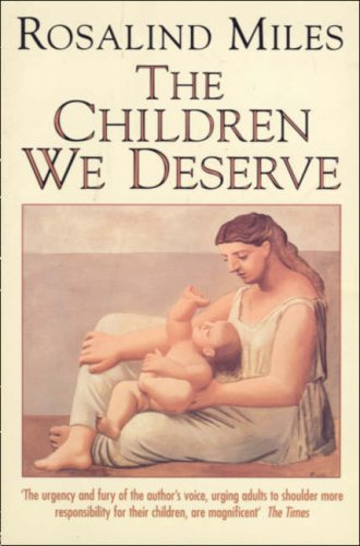 9780586092316: The Children We Deserve: Love and Hate in the Making of the Family