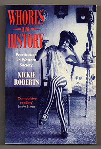 Whores in History: Prostitution in Western Society: Roberts, Nickie