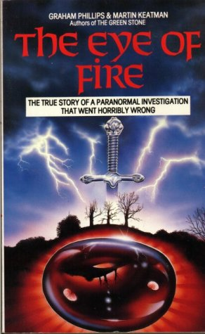 The Eye of Fire - The True Story of a Paranormal Investigation That Went Horribly Wrong: Phillips, ...