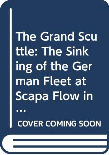 9780586200919: The Grand Scuttle: The Sinking of the German Fleet at Scapa Flow in 1919