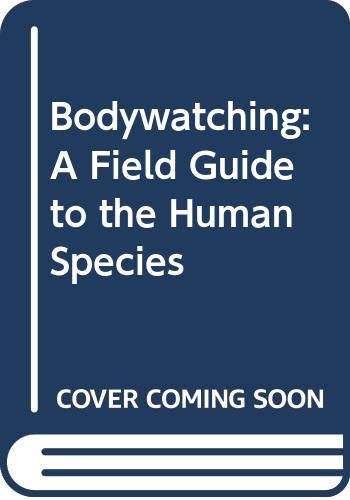 9780586202746: Bodywatching: A Field Guide to the Human Species (An Equinox book)