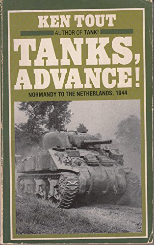 Tanks, Advance!: Normandy to the Netherlands, 1944: Tout, Ken