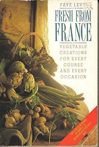 Fresh from France: Vegetable Creations (9780586204474) by Faye Levy