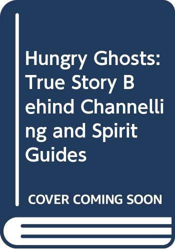 9780586206034: Hungry Ghosts: True Story Behind Channelling and Spirit Guides