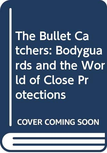 9780586206225: The Bullet Catchers: Bodyguards and the World of Close Protections