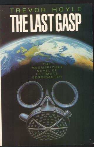 The Last Gasp - the Mesmerizing Novel of Ultimate Ecodisaster