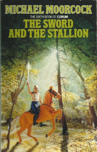 The Sword And The Stallion: 3rd in the 'Chronicles Of Corum' series of books - Moorcock, Michael