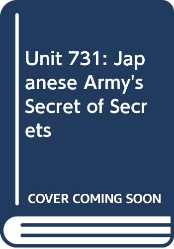 Unit 731: Japanese Army's Secret of Secrets