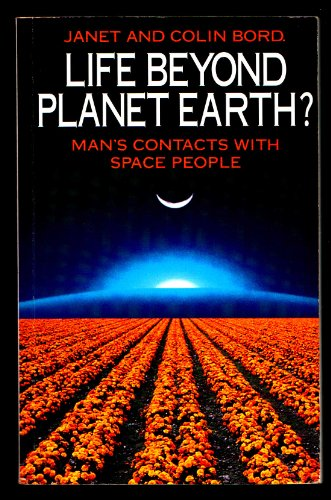 Life Beyond Planet Earth?: Man's Contact with Space People (9780586208724) by Bord, Janet; Bord, Colin
