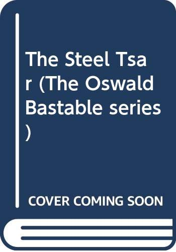 9780586209981: The Steel Tsar (The Oswald Bastable series)