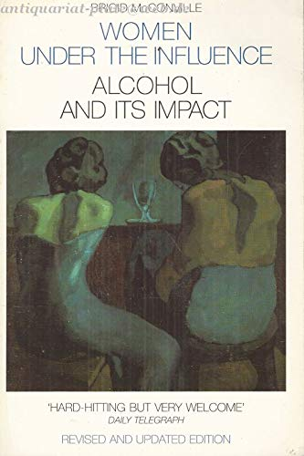 9780586210130: WOMEN UNDER THE INFLUENCE: ALCOHOL AND ITS IMPACT