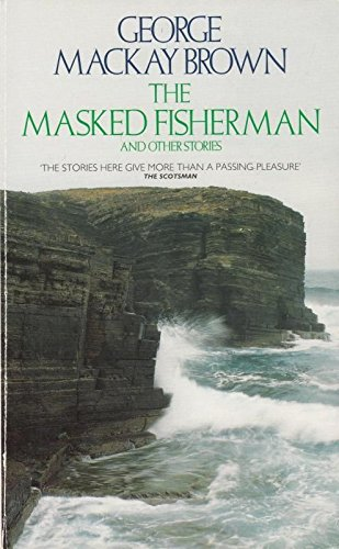 The Masked Fisherman and Other Stories: Brown, George Mackay