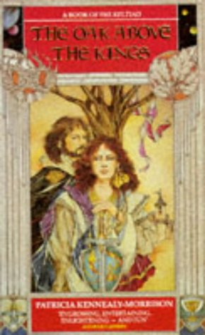 The Oak Above The Kings (A Book Of The Keltiad) (0586212507) by Patricia Kennealy-Morrison