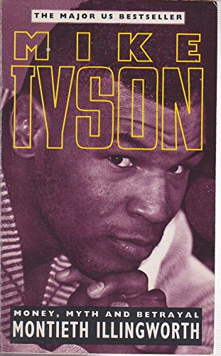 Mike Tyson: Money, Myth and Betrayal: Monteith Illingworth