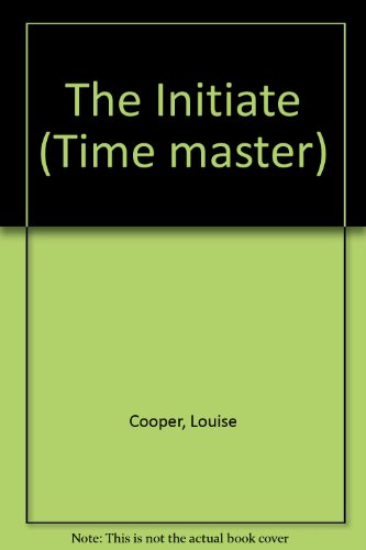 The Initiate (Time master): Cooper, Louise