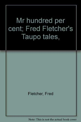 9780589000615: Mr hundred per cent; Fred Fletcher's Taupo tales,