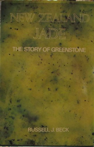 New Zealand Jade: The Story of Greenstone: Beck, Russell J