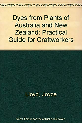Dyes from Plants of Australia and New Zealand - A Practical Guide for Craftworkers: Lloyd, Joyce