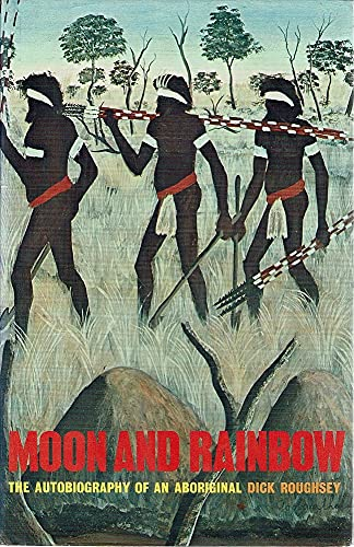 Moon and Rainbow: Autobiography of an Aboriginal: Roughsey, Dick